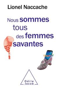 Lionel Naccache - Nous sommes tous des femmes savantes.