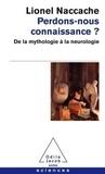 Lionel Naccache - Perdons-nous connaissance ? - De la mythologie à la neurologie.