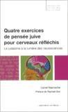 Lionel Naccache - Quatre exercices de pensée juive pour cerveaux réfléchis - Le judaïsme à la lumière des neurosciences.