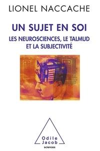 Lionel Naccache - Un sujet en soi - Les neurosciences, le Talmud et la subjectivité.
