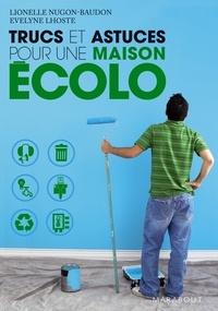 Lionel Nugon-Baudon et Evelyne Lhoste - Trucs et astuces pour une maison écolo.