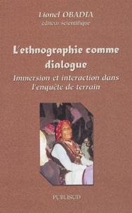 Lionel Obadia et  Collectif - L'ethnographie comme dialogue - Immersion et interaction dans l'enquête de terrain.