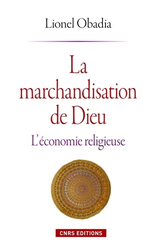 La marchandisation de Dieu. L'économie religieuse