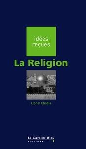 Lionel Obadia - La Rellgion - idées reçues sur la religion.