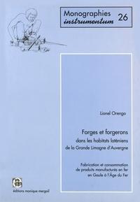 Lionel Orengo - Forges et forgerons dans les habitats laténiens de la Grande Limagne d'Auvergne - Fabrication et consommation de produits manufacturés en fer en Gaule à l'Age du fer.