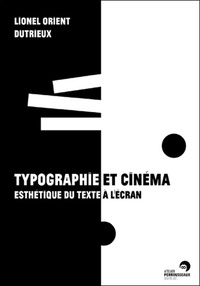 Lionel Orient Dutrieux - Typographie et cinéma - Esthétique du texte à l'écran.