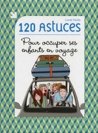 Lionel Paillès - 120 astuces pour occuper ses enfants en voyage.