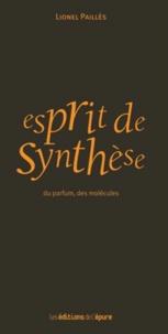 Lionel Paillès - Esprit de synthèse - Du parfum, des molécules.