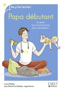 Lionel Paillès - Papa débutant - Le guide que tous les jeunes pères attendaient !.