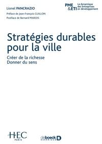 Lionel Pancrazio et Bernard Marois - Stratégies durables pour la ville - Créer de la richesse. Donner du sens.