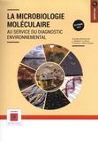 Lionel Ranjard et Pierre-Alain Maron - La microbiologie moléculaire - Au service du diagnostic environnemental.