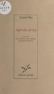 Lionel Ray et Gérard Noiret - Approches du lieu - Suivi de Lionel Ray et l'état chantant, par Maurice Regnaut.