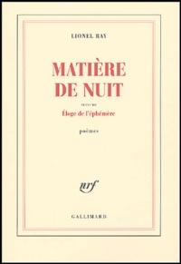 Lionel Ray - Matière de nuit suivi de Eloge de l'éphémère.