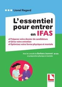 Lionel Regard - L'essentiel pour entrer en IFAS - Préparez votre dossier de candidature - Gérez votre entretien - Optimisez votre forme physique et mentale.