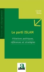 Lionel Rémy - Le parti ISLAM - Filiations politiques, références et stratégies.