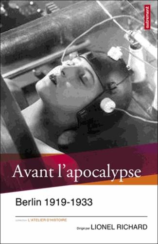 Avant l'apocalypse. Berlin 1919-1933