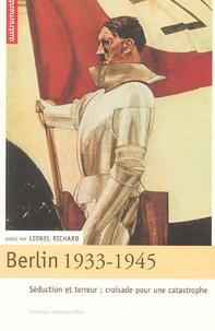 Lionel Richard - Berlin 1933-1945 - Séduction et terreur : croisade pour une catastrophe.