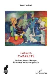 Lionel Richard - Cabaret, cabarets - De Paris à toute l'Europe, l'histoire d'un lieu du spectacle.