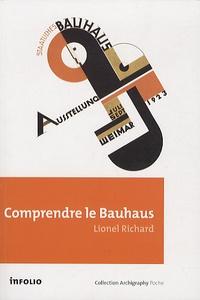 Comprendre le Bauhaus- Un enseignement d'avant-garde sous la République de Weimar - Lionel Richard |