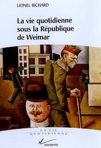 Lionel Richard - La vie quotidienne sous la république de Weimar.