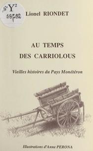 Lionel Riondet et Anne Peronna - Au temps des carriolous - Vieilles histoires du pays monétéron.