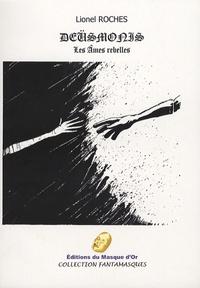 Lionel Roches - Deüsmonis - Les âmes rebelles.