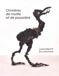 Lionel Sabatté et Eric Chevillard - Chimères de rouille et de poussière.