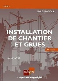 Lionel Sacré - Installation de chantier et grues - Livre pratique.
