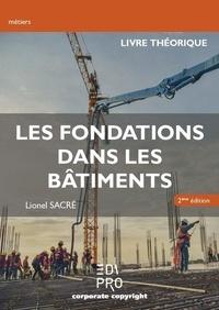 Lionel Sacré - Les fondations dans les bâtiments - Livre théorique.