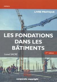 Lionel Sacré - Les fondations dans les bâtiments - Livre pratique.
