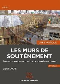 Lionel Sacré - Les murs de soutènement - Livre pratique - Etudes techniques et calcul de poussée des terres.