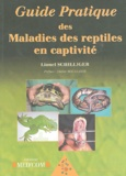 Lionel Schilliger - Guide pratique des maladies des reptiles en captivité.