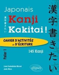 Lionel Seelenbinder-Mérand et Junko Miura - Kanji Kakitai ! - Cahier d'activités et d'écriture Palier 1 - 145 kanji.
