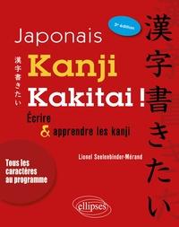 Lionel Seelenbinder-Mérand - Kanji Kakitai ! - Ecrire et apprendre les kanji.