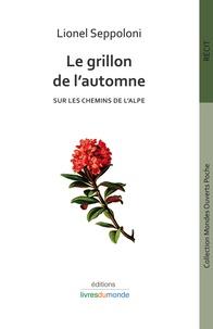 Lionel Seppoloni - Le grillon de l'automne - Sur les chemins de l'alpe.