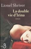 Lionel Shriver - La double vie d'Irina.