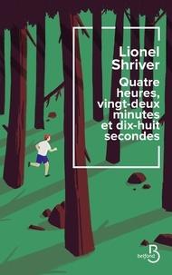 Lionel Shriver - Quatre heures, vingt-deux minutes et dix-huit secondes.