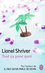 Lionel Shriver - Tout ça pour quoi.