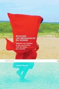 Lionel Simon - Ecouter les résonances du monde - Rapports aux humains et aux non-humains chez les Wayùu de Colombie.