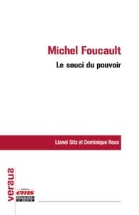 Lionel Sitz et Dominique Roux - Michel Foucault : le souci du pouvoir.