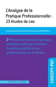 Lionel Souche et Anna-Rita Galiano - L'analyse de la pratique professionnelle - 13 études de cas.