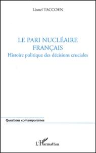 Lionel Taccoen - Le pari nucléaire français. - Histoire politique des décisions cruciales.