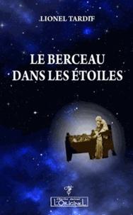 Lionel Tardif - Le berceau dans les étoiles.