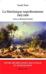 Lionel Trani - La Martinique napoléonienne 1802-1809 - Entre ségrégation, esclavage et intégration.
