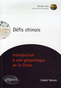 Lionel Vairon - Défis chinois - Introduction à une géopolitique de la Chine.