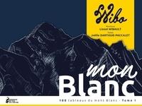 Lionel Wibault et Joëlle Dartigue-Paccalet - Mon Blanc - 100 tableaux du Mont Blanc, Tome 1.