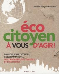 Lionelle Nugon-Baudon - Ecocitoyen : à vous d'agir !.