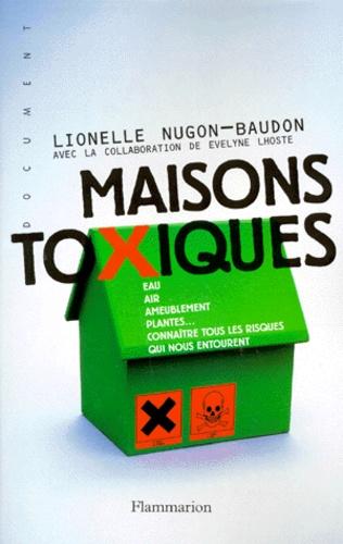 Lionelle Nugon-Baudon - Maisons toxiques - Eau, air, ameublement, plantes, connaître tous les risques qui nous entourent.
