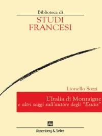Lionello Sozzi - L'Italia di Montaigne e altri saggi sull'autore degli Essais.