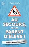 Lionnel Sellem - Au secours, je suis parent d'élève ! - Survivre à une année scolaire.